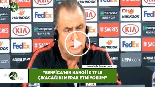 """'Fatih Terim: """"Benfica'nın hangi ilk 11'le çıkacağını merak etmiyorum"""""""