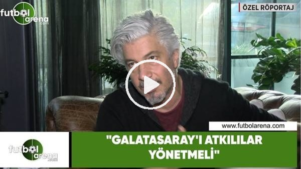 """'Behzat Uygur: """"Galatasaray'ı atkılılar yönetmeli"""""""