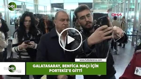 'Galatasaray, Benfica maçı için Portekiz'e gitti