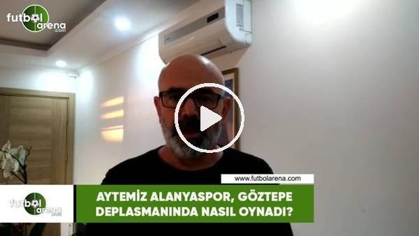 'Aytemiz Alanyaspor, Göztepe deplasmanında nasıl oynadı?
