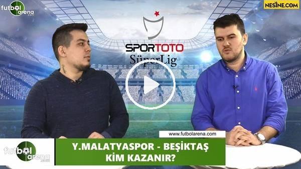 'Yeni Malatyaspor - Beşiktaş maçını kim kazanır?