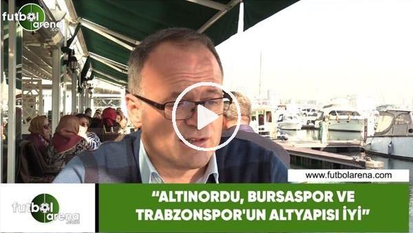 """'İrfan Buz: """"Altınordu, Bursaspor ve Trabzonspor'un altyapısı iyi"""""""