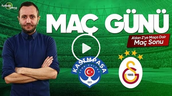 'Kasımpaşa - Galatasaray maçı sonrası değerlendirmeler