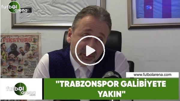 """'Zeki Uzundurukan: """"Trabzonspor galibiyete yakın"""""""