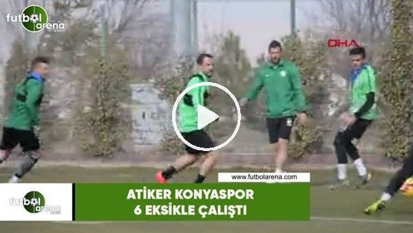 'Atiker Konyaspor, 6 eksikle çalıştı