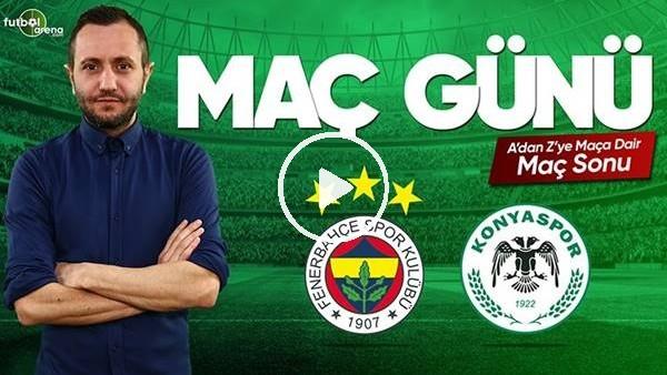 'Fenerbahçe - Konyaspor maçı sonrası değerlendirmeler