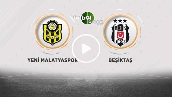 'Yeni Malatyaspor - Beşiktaş maçı sonrası değerlendirmeler
