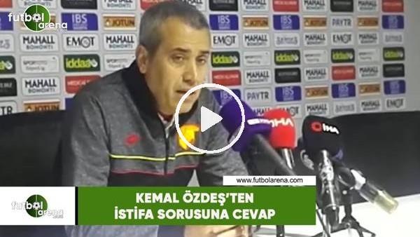 'Kemal Özdeş'ten istifa sorusuna cevap