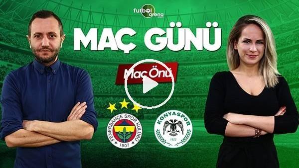 'Fenerbahçe - Konyaspor maçı öncesi değerlendirmeler