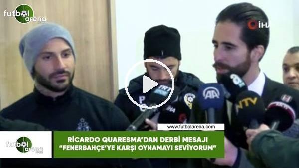 """'Quaresma'dan derbi mesajı! """"Fenerbahçe'ye karşı oynamayı seviyorum"""""""