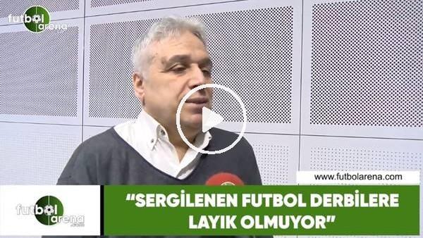 """'İsmail Er: """"Sergilenen futbol derbilere layık olmuyor"""""""