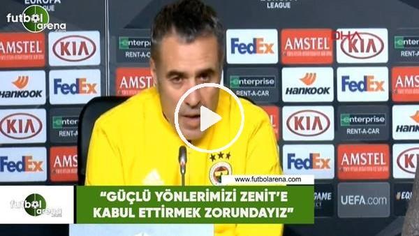 """'Ersun Yanal: """"Güçlü yönlenrimizi Zenit'e kabul ettirmek zorundayız"""""""