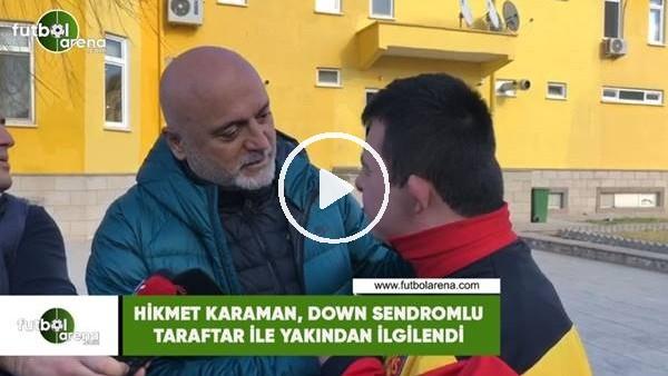 'Hikmet Karaman, down sendromlu taraftar ile yakından ilgilendi