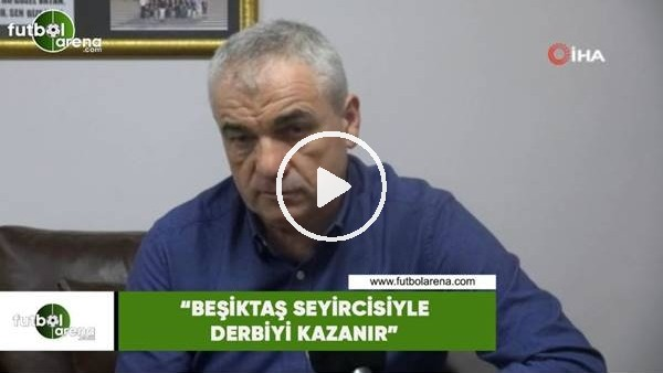 """'Rıza Çalımbay: """"Beşiktaş seyircisiyle derbiyi kazanır"""""""