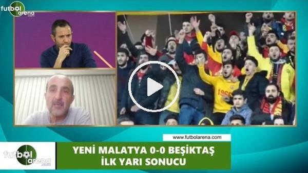'Yeni Malatyaspor - Beşiktaş devre arası yorumları