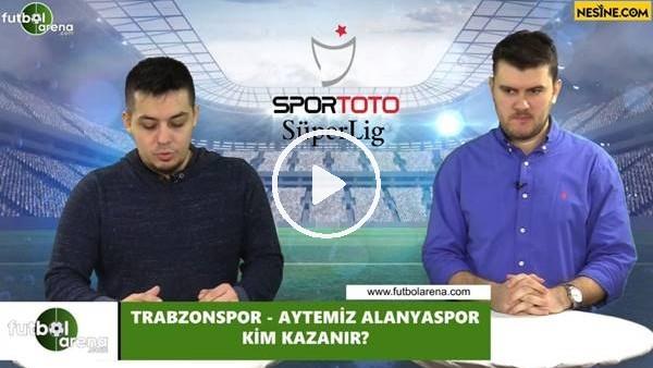 'Trabzonspor - Aytemiz Alanyaspor maçını kim kazanır?