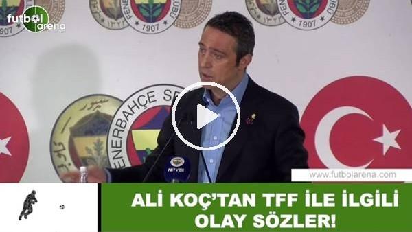 'Ali Koç'tan TFF ile ilgili olay sözler