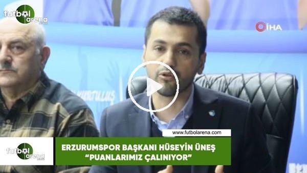 """'Erzurumspor Başkanı Hüseyin Üneş: """"Puanlarımız çalınıyor"""""""
