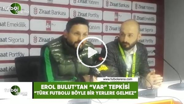 """Erol Bulut'tan """"VAR"""" tepkisi! """"Türk futbolu böyle bir yerlere gelmez"""""""