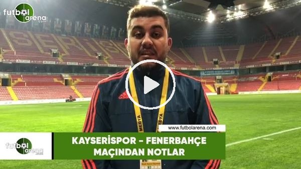'Kayserispor - Fenerbahçe maçından notlar! Memduh Borazan aktardı