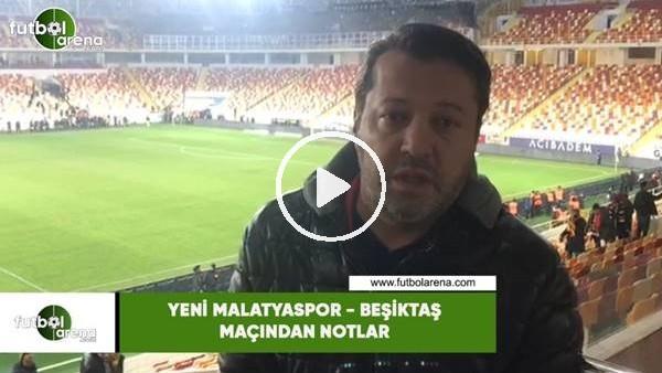 'Yeni Malatyaspor - Beşiktaş maçından notlar