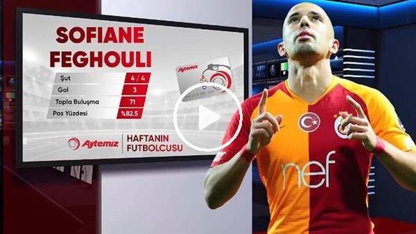 'Aytemiz ile haftasının futbolcusu Sofiane Feghouli seçildi