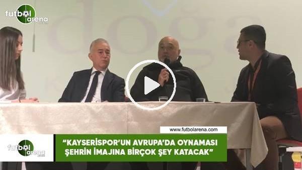 """'Hikmet Karaman: """"Kayserispor'un Avrupa'da oynaması şehrin imajına birçok şey katacak"""""""