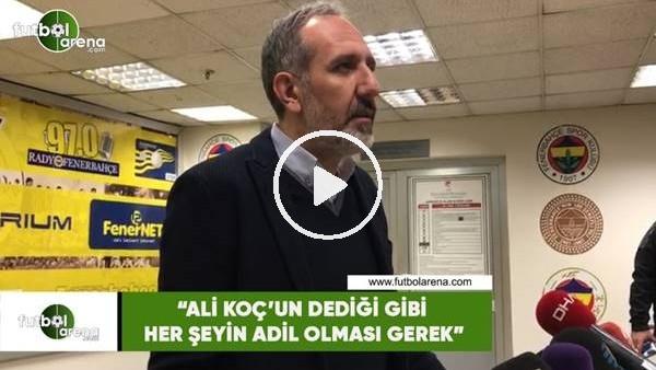 """'Selçuk Aksoy: """"Ali Koç'un dediği gibi her şeyin adil olması gerek"""""""