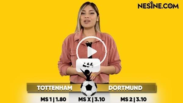 'Tottenham - Dortmund TEK MAÇ Nesine'de! TIKLA & OYNA