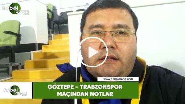'Göztepe - Trabzonspor maçından notlar