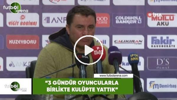 """'Mustafa Kaplan: """"3 gündür oyuncularla birlikte kulüpte yattık"""""""