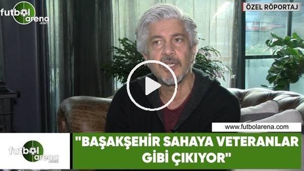 """'Behzat Uygur: """"Başakşehir sahaya veteranlar gibi çıkıyor"""""""