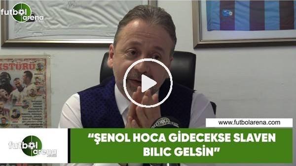 """'Zeki Uzundurukan: """"Şenol Hoca gidecekse Slaven Bilic gelsin"""""""