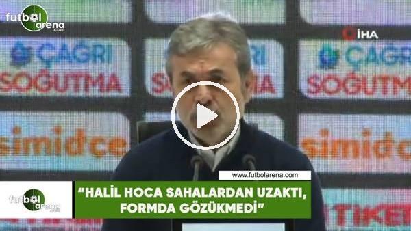 """'Aykut Kocaman: """"Halil hoca sahalardan uzaktı, formda gözükmedi"""""""