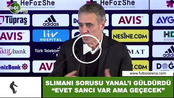 """'Slimani sorusu Ersun Yanal'ı güldürdü! """"Evet sancı var ama geçecek"""""""