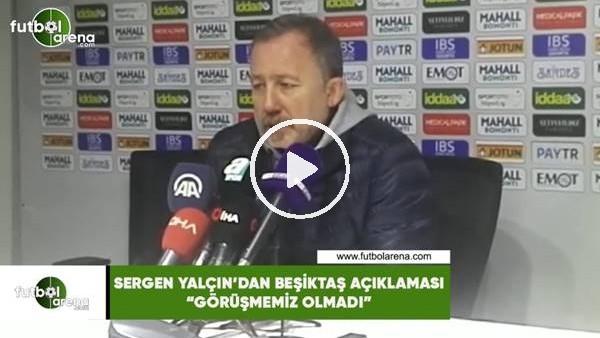 """'Sergen Yalçın'dan Beşiktaş açıklaması! """"Görüşmemiz olmadı"""""""