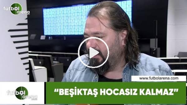 """'Ali Aydın: """"Beşiktaş hocasız kalmaz"""""""