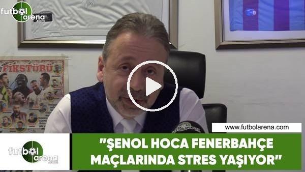 """'Zeki Uzundurukan: """"Şenol Hoca, Fenerbahçe maçlarında stres yaşıyor"""""""