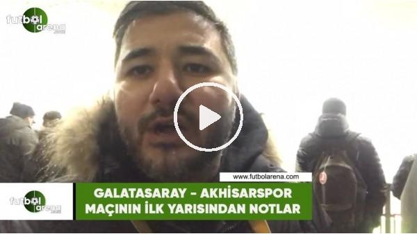 Galatasaray - Akhisarspor maçının ilk yarısından notlar