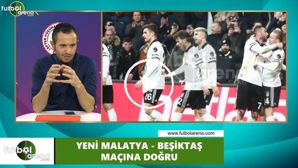 'Yeni Malatyaspor - Beşiktaş maçı öncesi değerlendirmeler