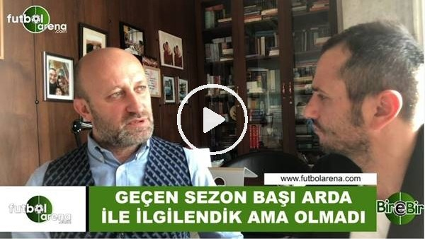 """'Cenk Ergün: """"Geçen sezon başı Arda Turan ile ilgilendik ama olmadı"""""""