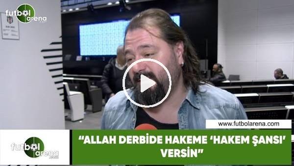 """'Ali Aydın: """"Allah derbide hakeme """"hakem şansı versin"""""""