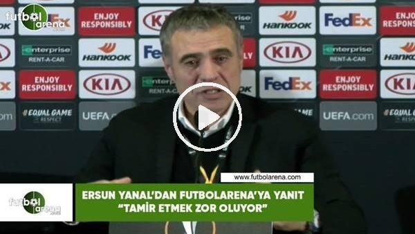 """'Ersun Yanal'dan FutbolArena'ya yanıt: """"Tamir etmek zor oluyor"""""""