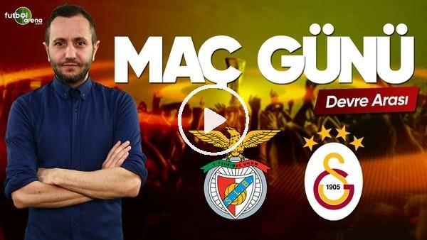 'Benfica - Galatasaray devre arası yorumları