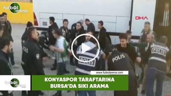 'Konyaspor taraftarına Bursa'da sıkı arama