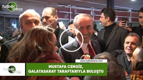 'Mustafa Cengiz, Galatasaray taraftarıyla buluştu