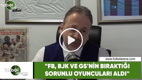 """'Zeki Uzundurukan: """"Fenerbahçe, Beşiktaş ve Galatasaray'ın bıraktığı sorunlu oyuncuları aldı"""""""