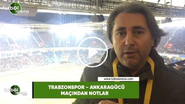 'Trabzonspor - Ankaragücü maçından notlar