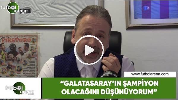 """'Zeki Uzundurukan: """"Galatasaray'ın şampiyon olacağını düşünüyorum"""""""