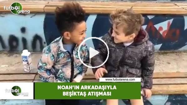 'Noah'ın arkadaşıyla Beşiktaş atşması